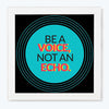 Be A Voice Not An Echo Motivational Glass Framed Posters & Artprints