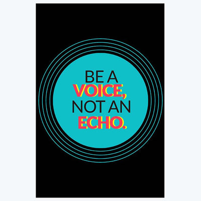 Be A Voice Not An Echo Motivational Posters