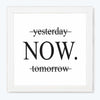 Yesterday | Now | Tomorrow Motivational Glass Framed Posters & Artprints