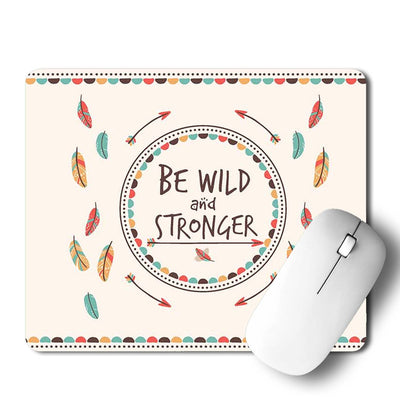 Be Wild and Stronger Mouse Pad
