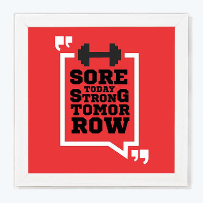 Sore Today Strong Tomorrow Gym Glass Framed Posters & Artprints