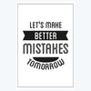 Let Make Better Mistake Tomorrow Motivational Posters