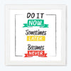 Do It Now Some Thing Later Become Never Motivational Glass Framed Posters & Artprints