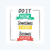 Do It Now Some Thing Later Become Never Sticker