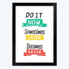 Do It Now Some Thing Later Become Never Framed Poster