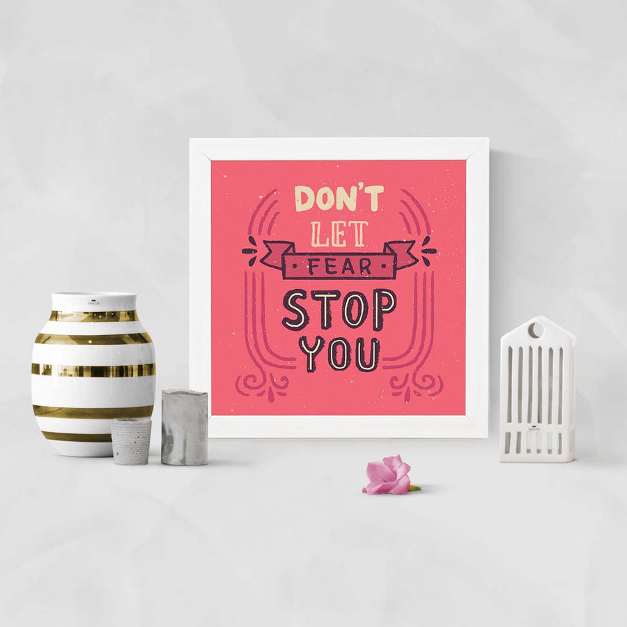 Don't Let Fear Stop You Framed Poster