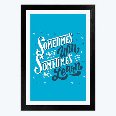 Sometimes you Win Framed Poster