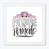 Future is Female Feminist Glass Framed Posters & Artprints