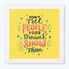 Dreams Show Them Typography Glass Framed Posters & Artprints