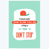 How Slow You Go Typography Posters