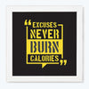 Excuses Never burn Calories Gym Glass Framed Posters & Artprints