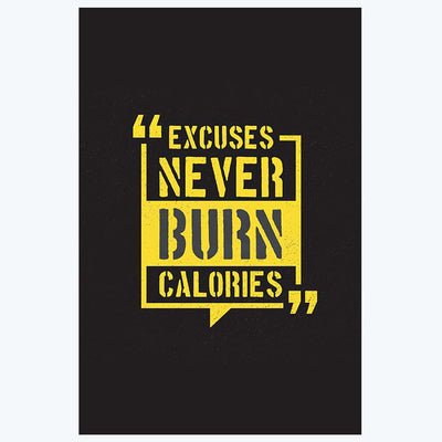 Excuses Never burn Calories Gym Posters