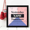 Yesterday Now Tomorrow Framed Poster