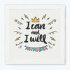 I can and I will Motivational Glass Framed Posters & Artprints