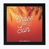 Chase the Sun Motivational Glass Framed Posters & Artprints