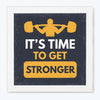 It's Time to Get Stronger Gym Glass Framed Posters & Artprints