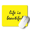 Life Is Beautiful Mouse Pad