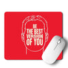 Be The Best Version of You Mouse Pad