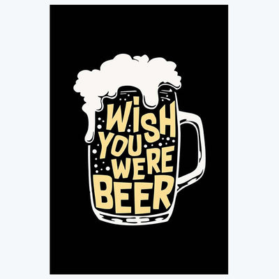 Wish You Were Beer Alcohol Posters