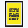 Nothing Come Easy Framed Poster
