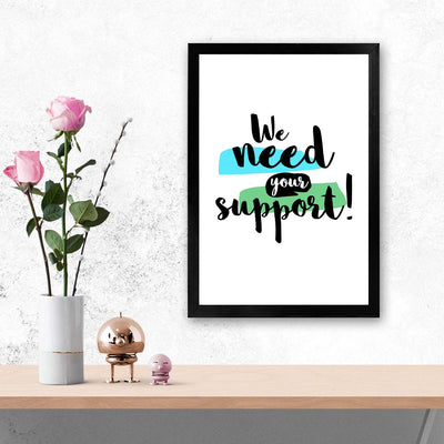 We Need Your Support Typography Glass Framed Posters & Artprints