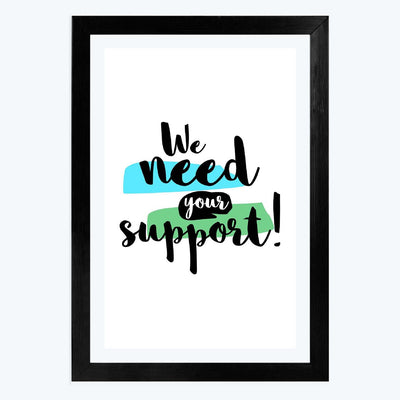 We Need Your Support Framed Poster