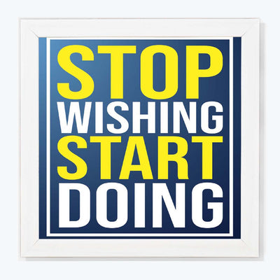 Stop Wishing Start Doing Motivational Glass Framed Posters & Artprints