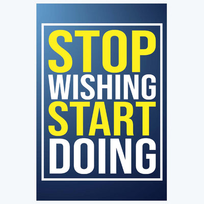 Stop Wishing Start Doing Motivational Posters