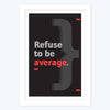 Refuse to be Average Framed Poster