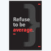 Refuse to be Average Motivational Posters