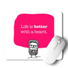 Life is better with Beard Mouse Pad