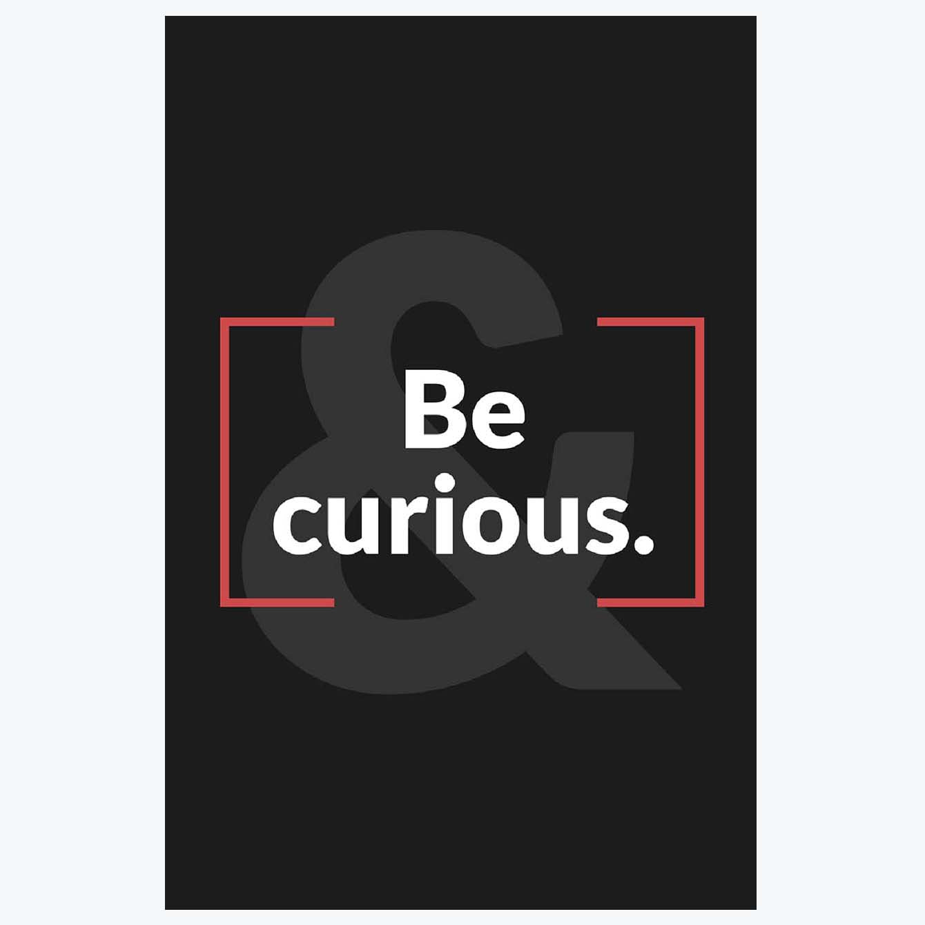 Be Curious Motivational Posters