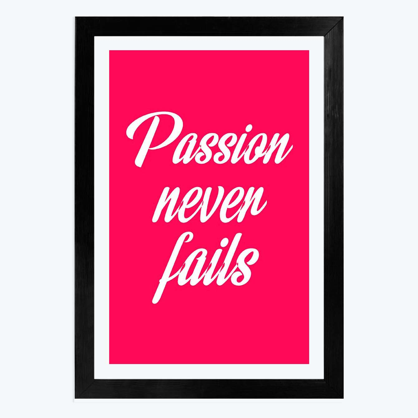 Passion Never Fails Framed Poster