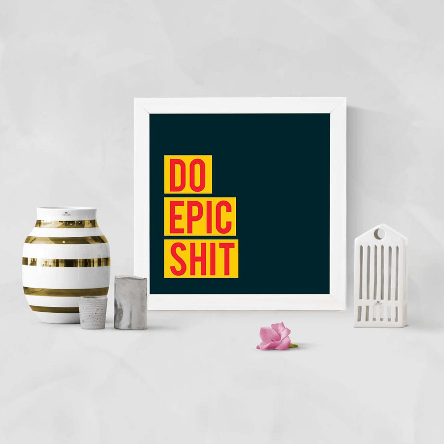 Do Epic Shit Framed Poster
