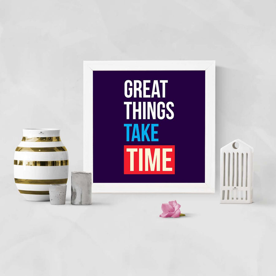 Great Things Take Time Framed Poster