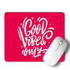 Good Vibes only Mouse Pad