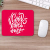 Buy Good Vibes only Motivational Mouse Pads Online