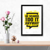 Do it Anyway Framed Poster