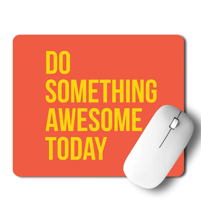 Do Something Awesome Mouse Pad