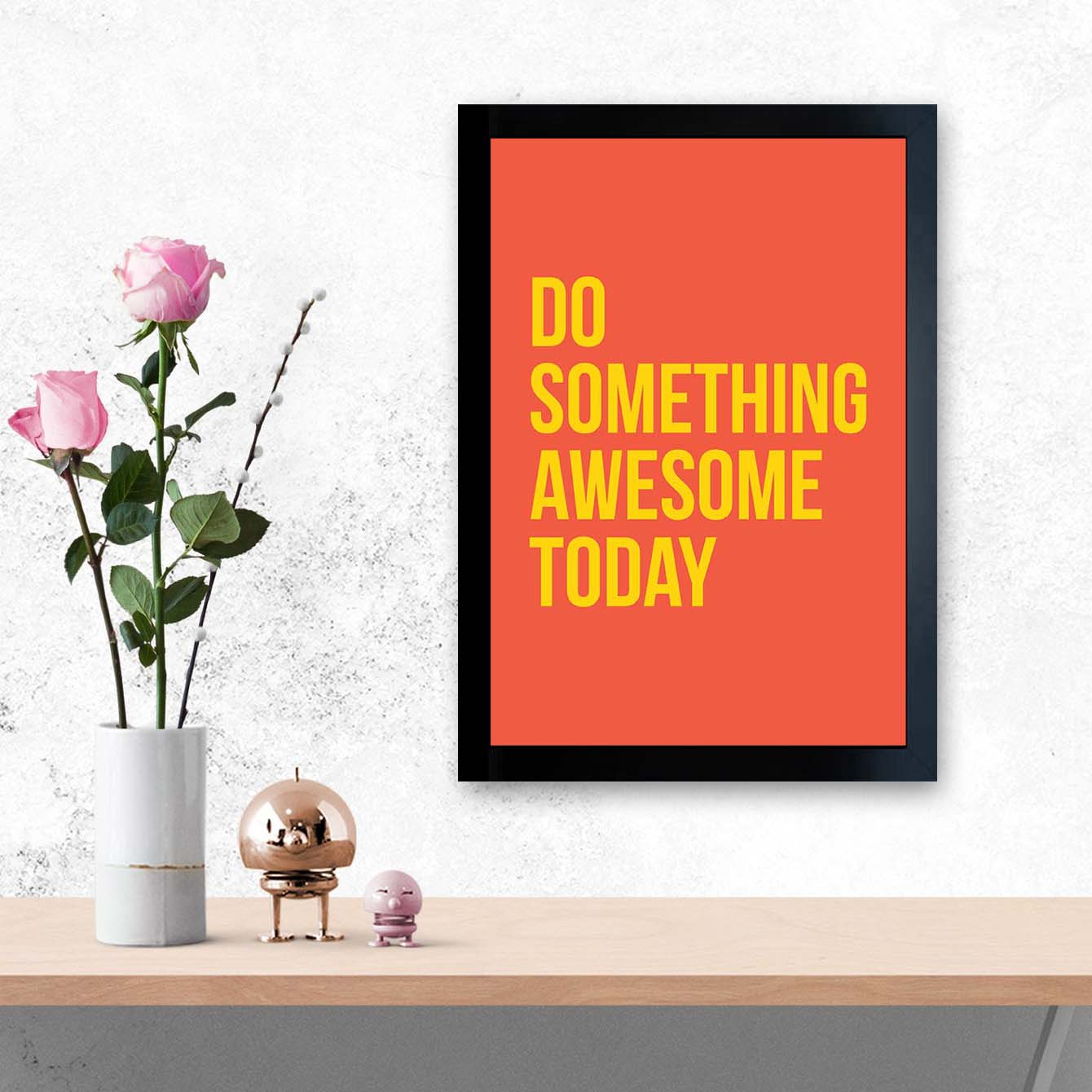 Do Something Awesome Framed Poster