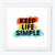 Keep Life Simple Framed Poster