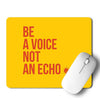 Be A Voice Not An Echo Mouse Pad