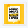 Demand More Humour Glass Framed Posters & Artprints