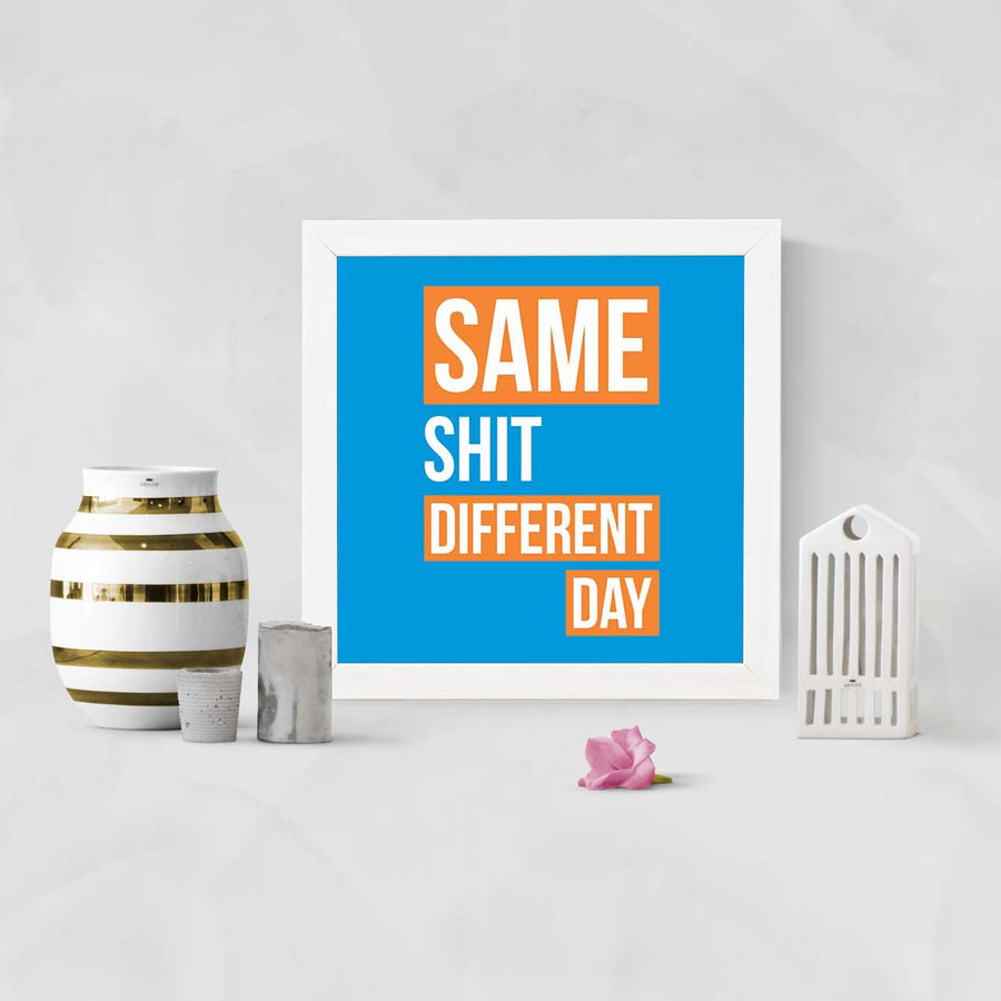 Same Shit Different Day Framed Poster