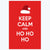 Keep calm and ho hi ho