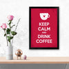 Keep calm and drink coffee Keep Glass Framed Posters & Artprints