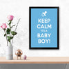 Keep calm its boy Baby Glass Framed Posters & Artprints