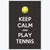 Keep calm and play a tennis