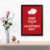 Keep calm its valentine's day Keep Glass Framed Posters & Artprints