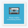 Music makes everything better Music Glass Framed Posters & Artprints